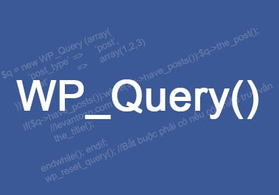 Danh sách các tham số của WP_Query()