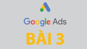 Hướng dẫn quảng cáo Google Ads – bài 3