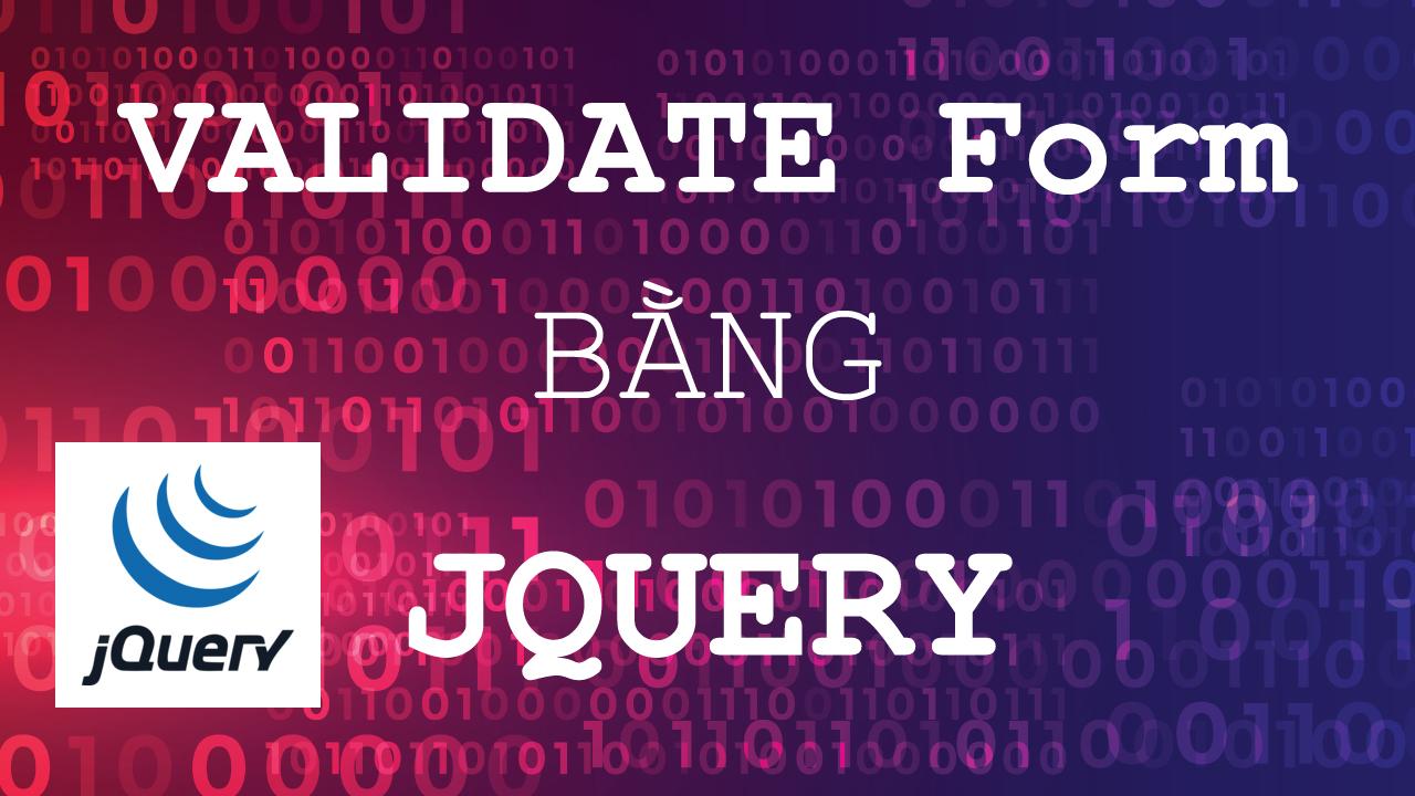 Hướng dẫn Validate form bằng Jquery – bài 2