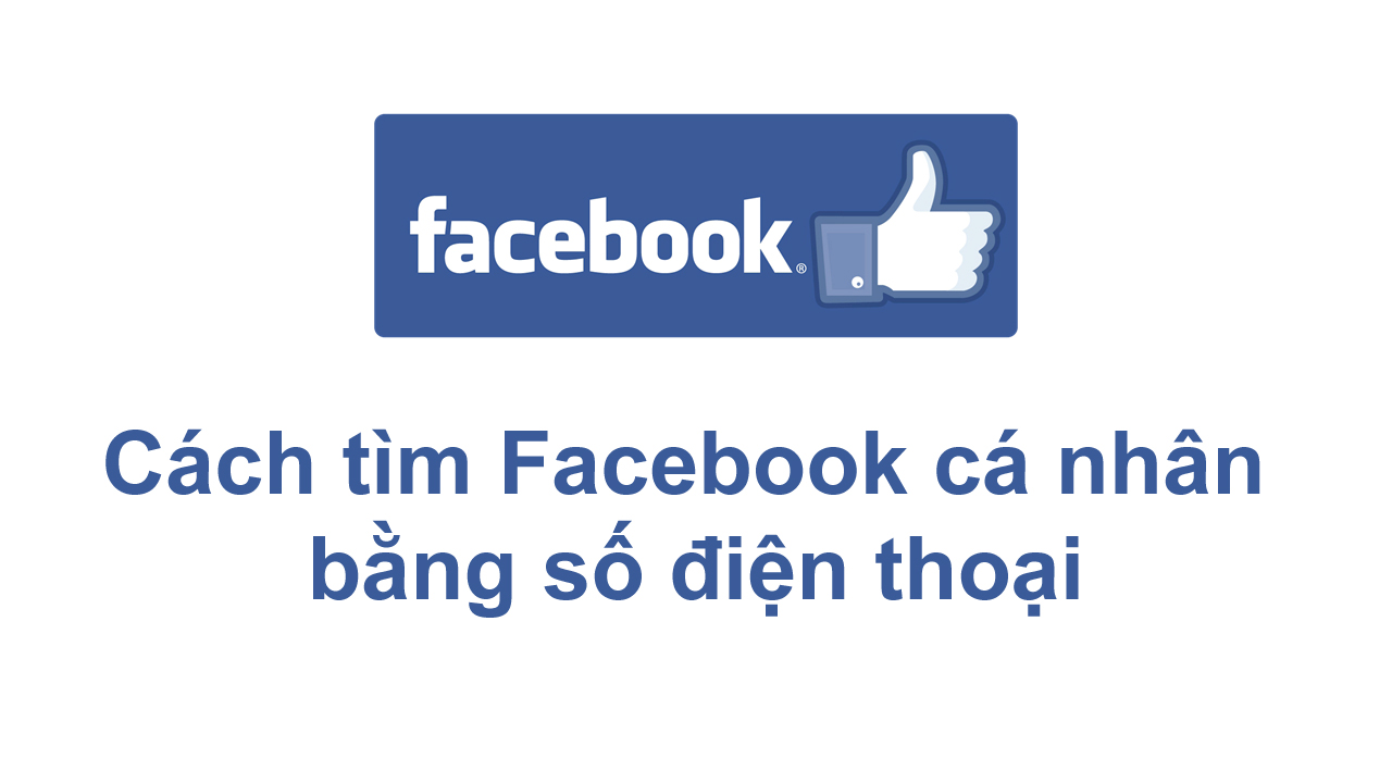 Cách tìm Facebook cá nhân bằng số điện thoại