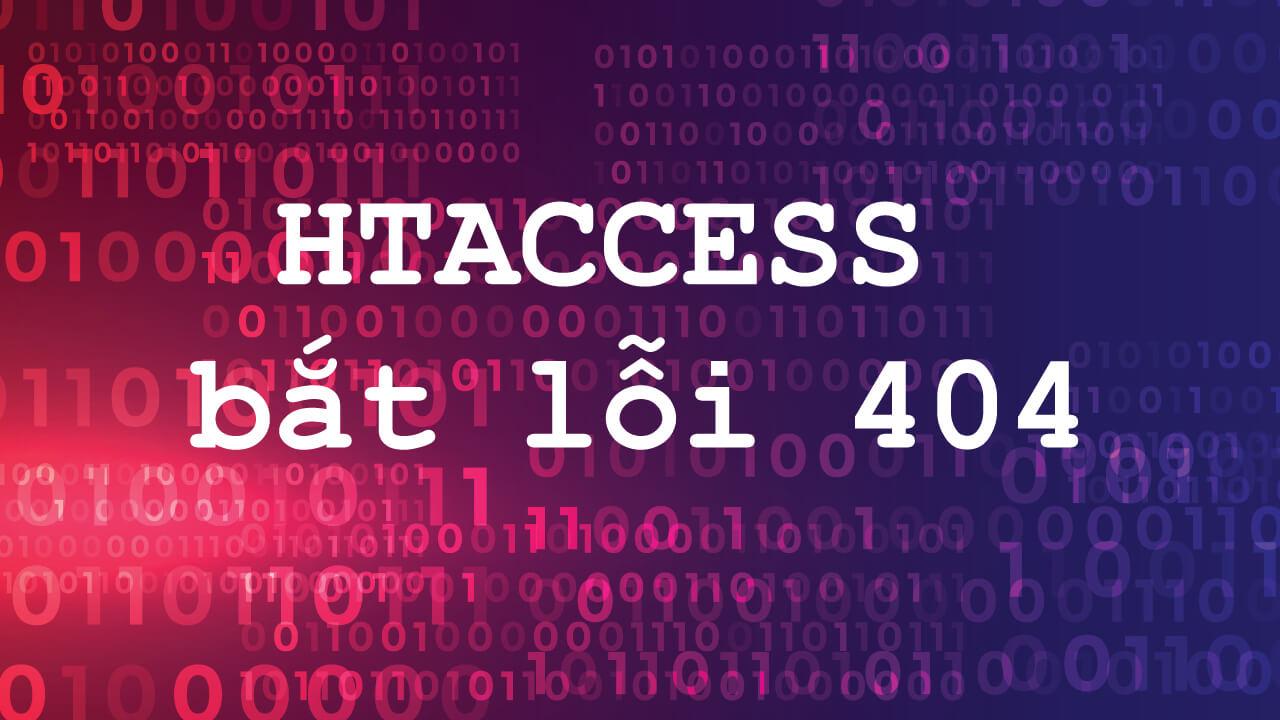Dùng htaccess redirect đến 404.html khi lỗi đường dẫn không tìm thấy Error 404
