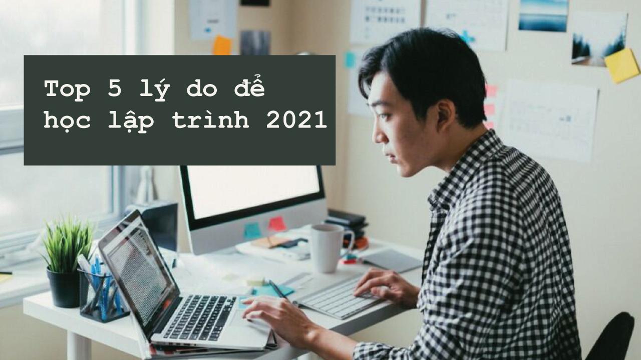 Top 5 lý do để học lập trình năm 2021